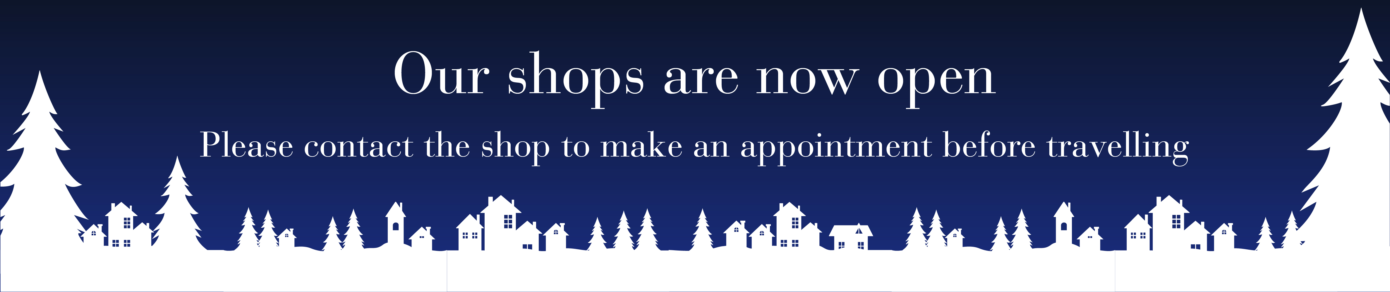 Our shops are now open. Please book an appointment before travelling.
